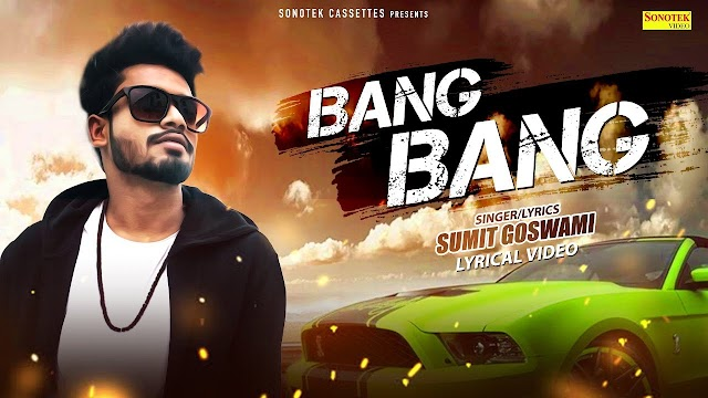 Bang Bang Song lyrics : Sumit Goswami