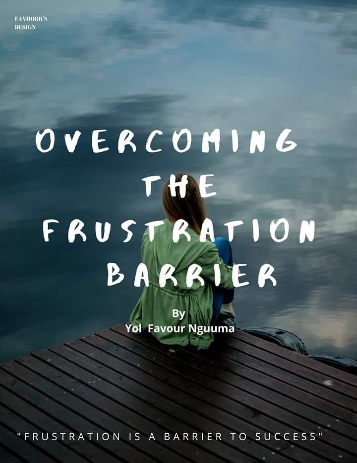 OVERCOMING THE FRUSTRATION BARRIER by Yol Favour Nguuma #Arewapublisize