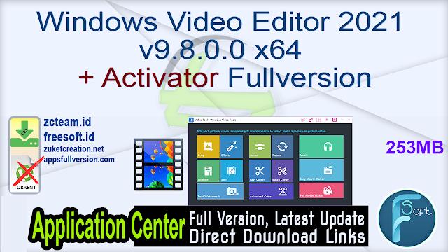 Windows Video Editor 2021 v9.8.0.0 x64 + Activator Fullversion