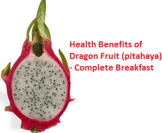 Health Benefits of Dragon Fruit (pitahaya)  - Complete Breakfast