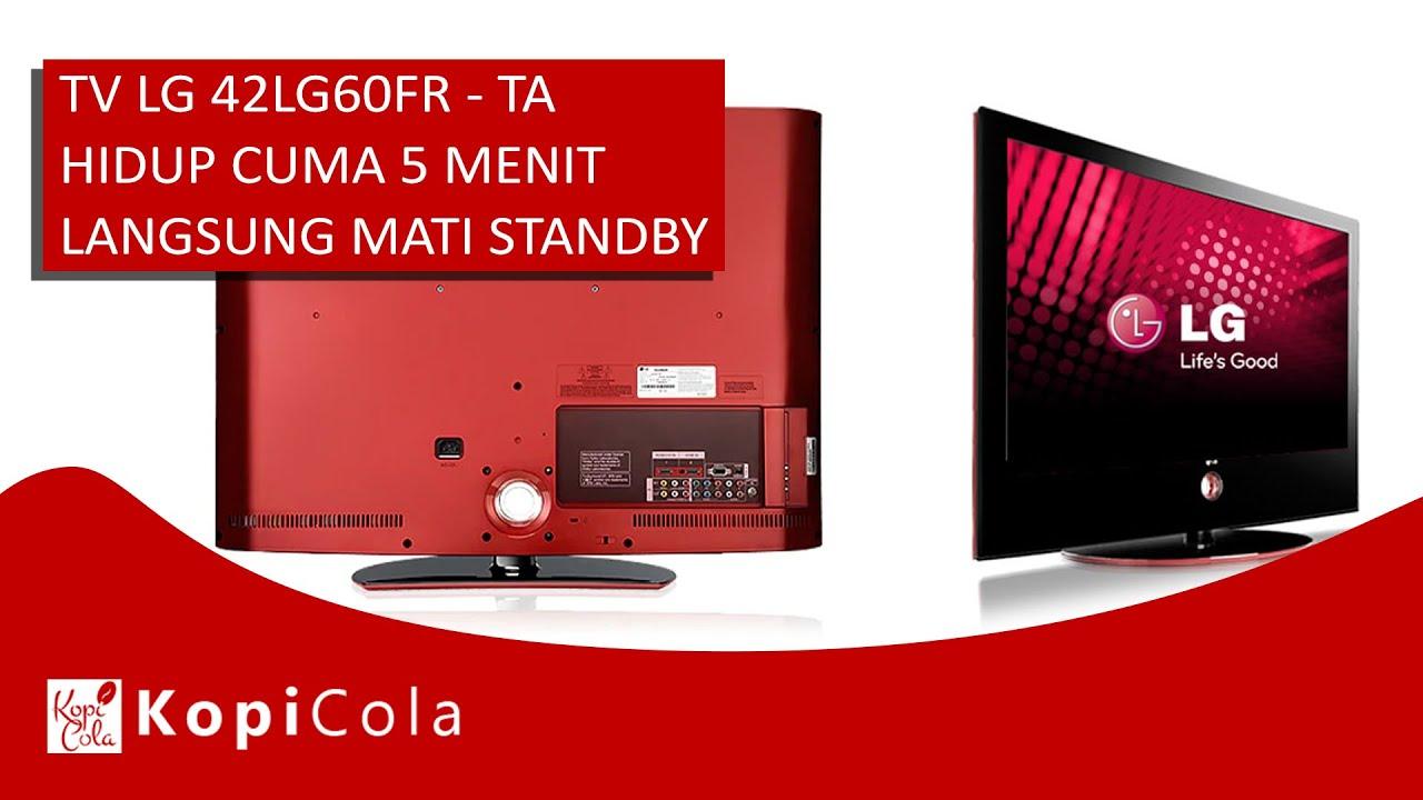 Servis TV LCD LG 42 Inch Tipe 42LG60FR - TA Hidup 5 Menit Langsung Mati Standby