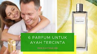 6 Parfum untuk Ayah Tercinta