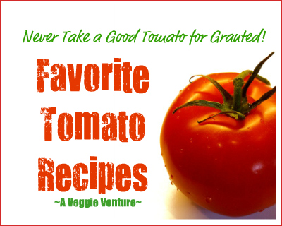 Never Take a Good Tomato for Granted: twelve favorite tomato recipes ♥ AVeggieVenture.com