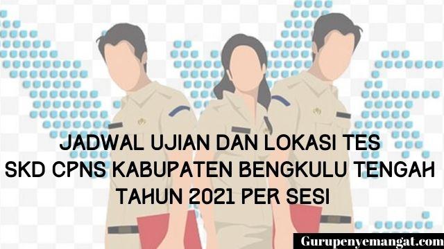 Jadwal Ujian dan Lokasi Tes SKD CPNS Kabupaten Bengkulu Tengah Tahun 2021 Per Sesi