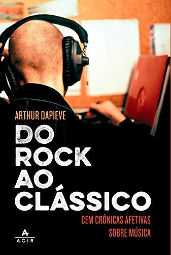 Do rock ao clássico: Cem crônicas afetivas sobre música