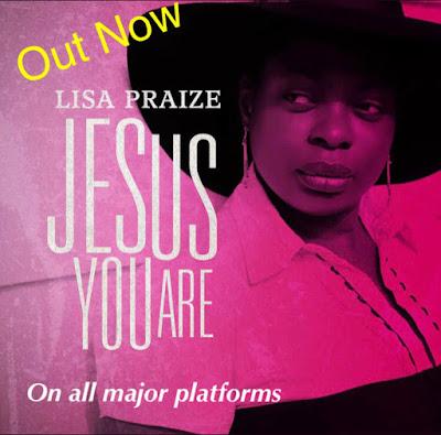 Lisa Praize - Jesus You Are Audio & Video