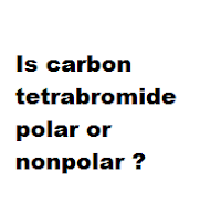 Is carbon tetrabromide polar or nonpolar ?