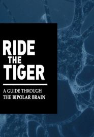 Ride the Tiger: A Guide Through the Bipolar Brain (2016)