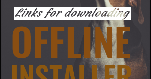 Offline Installer Links For Chrome, Firefox, Windows, Adobe And All
