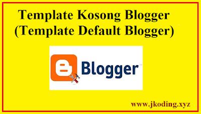 Template Kosong Blogger (Template Default Blogger)