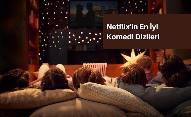 Netflix'in En İyi Komedi Dizileri - Güncel Liste - 2020