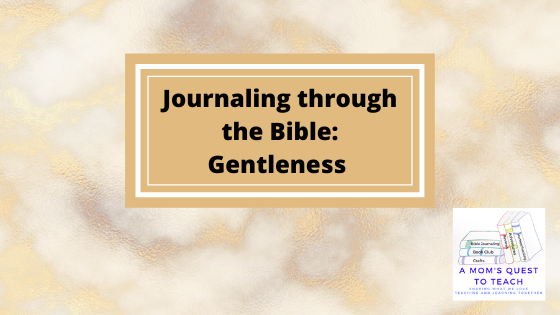 Journaling through the Bible: Gentleness; logo of A Mom's Quest to Teach; gold background