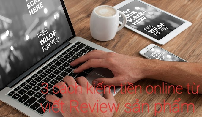 Review sản phẩm là gì ? 3 cách kiếm tiền online từ viết review sản phẩm