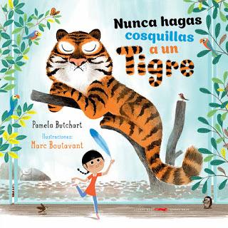 """""""Nunca hagas cosquillas a un tigre"""" de Pamela Butchart. Ilustraciones por Marc Boutavant"""