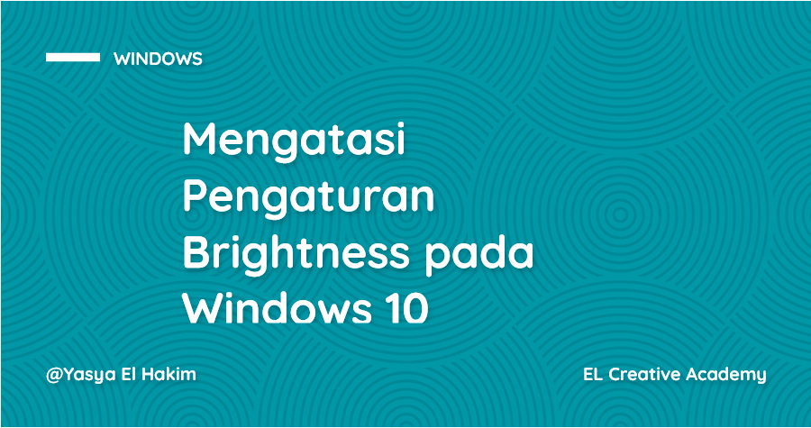Mengatasi Pengaturan Brightness Hilang pada Windows 10