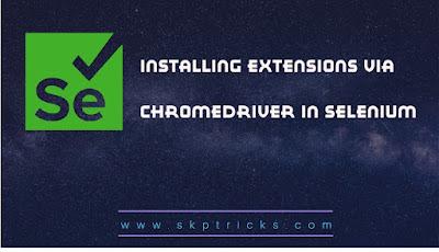 Installing extensions via ChromeDriver in selenium