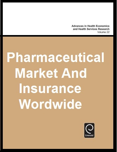 Pharmaceutical Markets and Insurance Worldwide (Advances in Health Economics and Health Services Research)