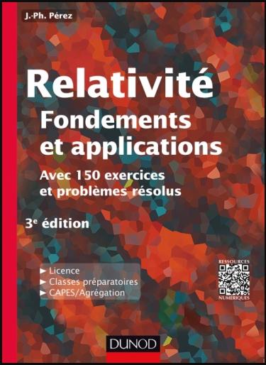 Livre : Relativité, Fondements et applications, avec 150 exercices et problèmes résolus - J.Ph. Pérez