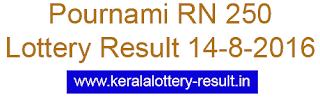 Pournami RN 250 Lottery Result, Kerala Pournami RN-250, today's lottery result, Kerala 14/8/2016 lottery Pournami Rn250 result, Pournami RN250 lottery 14/8/2016