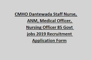 CMHO Dantewada Staff Nurse, ANM, Medical Officer, Nursing Officer 85 Govt jobs 2019 Recruitment Application Form