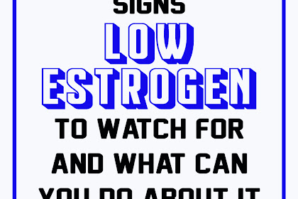 Low Estrogen Symptoms: Signs to Watch For and What Can You Do About It!!!