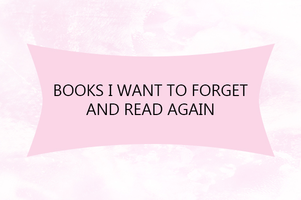 Several Books I Want to Forget and Read Again