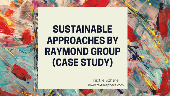 Sustainable Approaches by Raymond Group  ( Case Study)