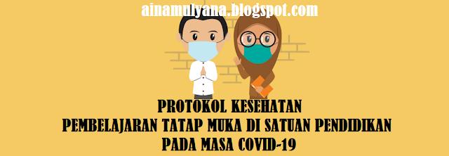 Protokol Kesehatan Pembelajaran Tatap Muka Di Satuan Pendidikan  PROTOKOL KESEHATAN PEMBELAJARAN TATAP MUKA DI SATUAN PENDIDIKAN (SEKOLAH) PADA MASA COVID-19