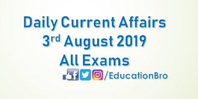 Daily Current Affairs 3rd August 2019 For All Government Examinations