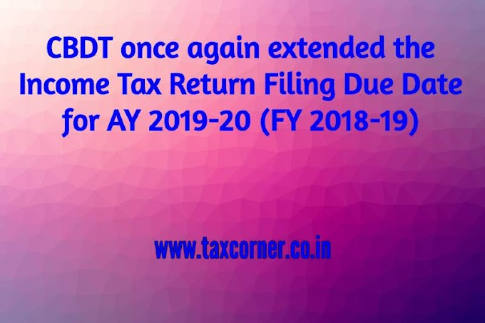 CBDT once again extended the Income Tax Return Filing Due Date for AY 2019-20 (FY 2018-19)