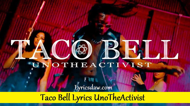 Taco Bell Lyrics UnoTheActivist