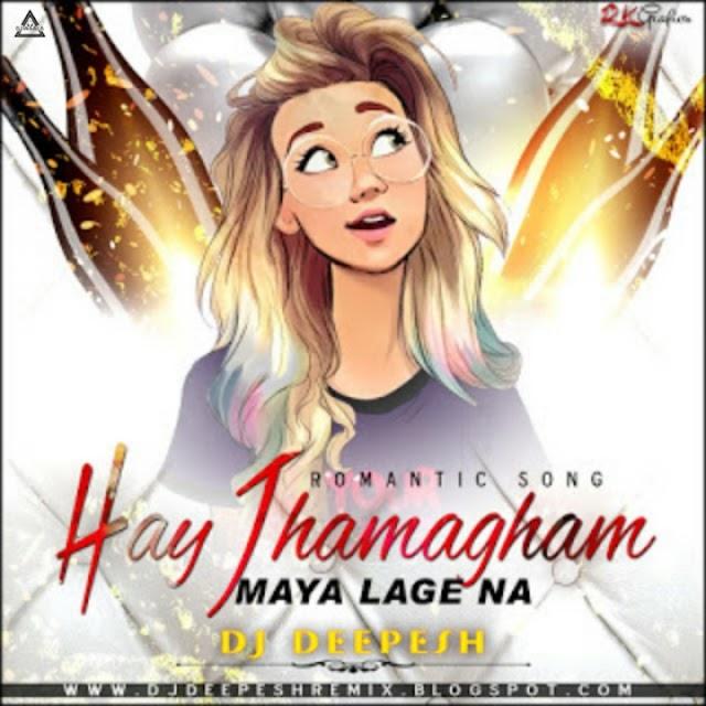 HAY JHAMAJHAM MAYA LAGE NA - REMIX - DJ DEEPESH