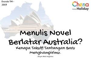 Menulis Novel Berlatar Australia? Kenapa Takut! Tantangan Baru Menghampirimu.