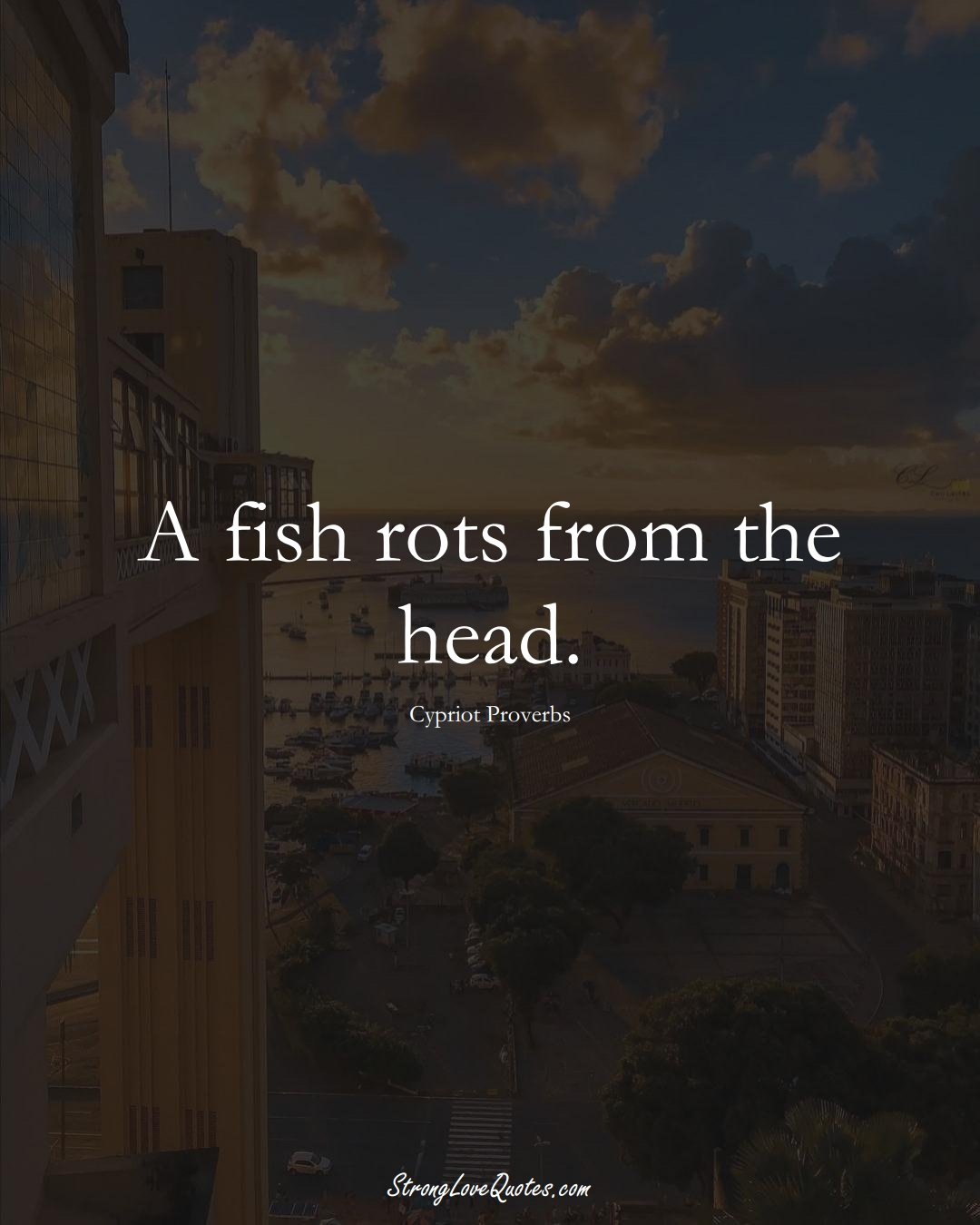 A fish rots from the head. (Cypriot Sayings);  #MiddleEasternSayings