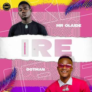 Mr. Olaide ft. Dotman - Ire