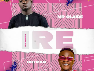 DOWNLOAD MP3: Mr. Olaide ft. Dotman - Ire