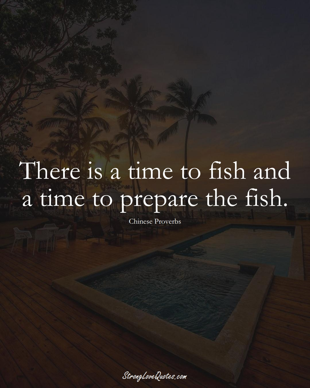 There is a time to fish and a time to prepare the fish. (Chinese Sayings);  #AsianSayings