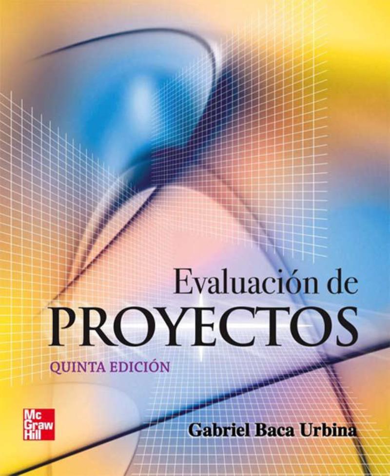 Evaluación de proyectos, 5ta Edición – Gabriel Baca Urbina
