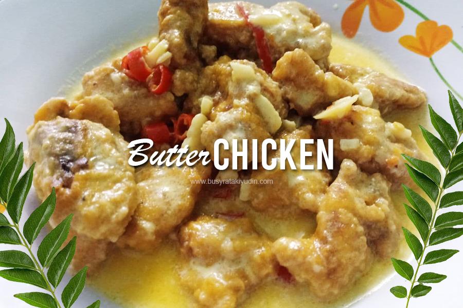 resepi butter chicken, resepi mudah ayam buttermilk, butter chicken letak cili,