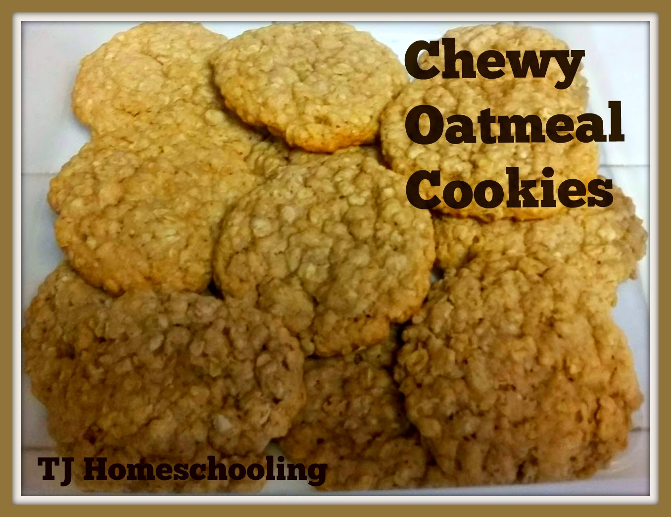 Chewy Oatmeal Cookies ~ TJ Homeschooling