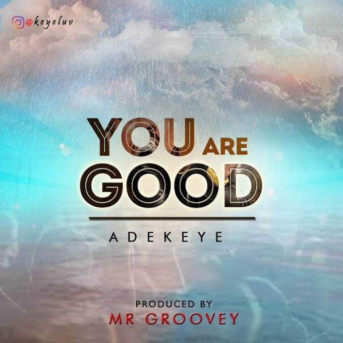 MUSIC: ADEKEYE – YOU ARE GOOD