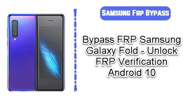 FRP Bypass Samsung Galaxy Fold – Unlock FRP Verification Android 10
