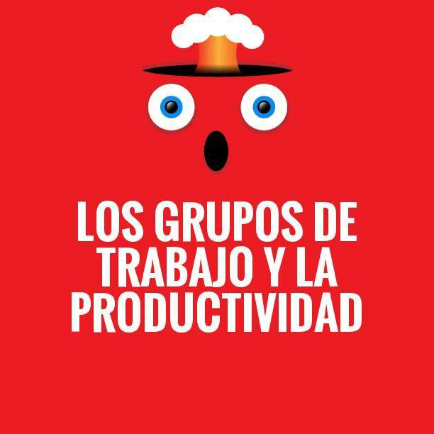 Los grupos de Trabajo y la Productividad 🤦♀️