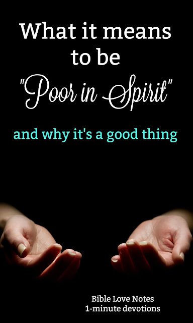 "Do you want to be ""poor in spirit""? This 1-minute devotion explains why you should! #Devotions #BibleLoveNotes #Bible"