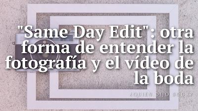 """""""Same Day Edit"""": otra forma de entender la fotografía y vídeo de la boda"""