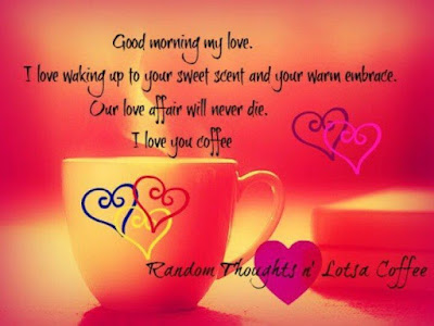 Good Morning Love Quotes: Good morning my love. I love waking up to your sweet scent and your warm embrace; our love affair will never die.