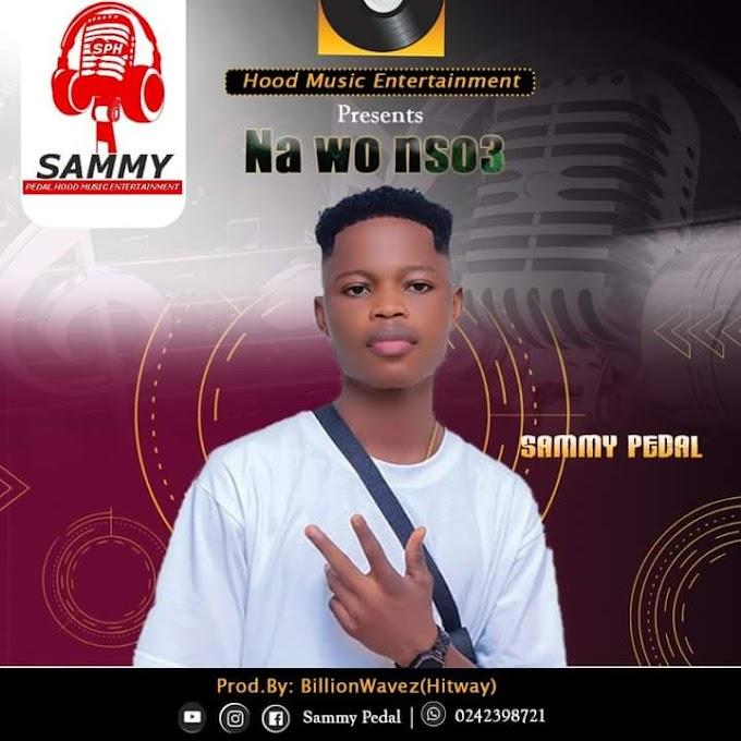 Sammy Pedal - Na Wo Nso3 (Prod. By BillionWavez(HitWay) #Mtnmusicgh