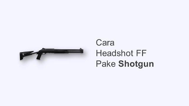 cara headshot ff pake shotgun