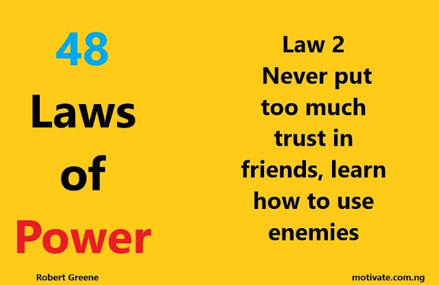 Law 2: Never put too much trust in friends, learn how to use enemies