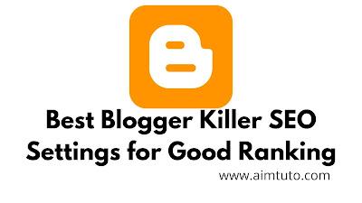 Best Killer Optimized SEO Settings for Blogger Blogs for Good Ranking